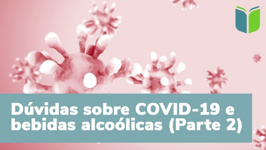 Dúvidas sobre álcool e Covid-19 - Parte 2